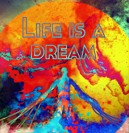 Life Is A Dream Graphic