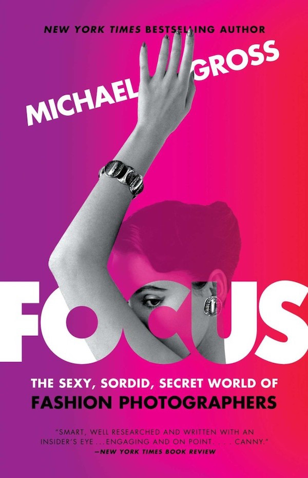 Focus: The Sexy Sordid Secret World of Fashion Photographers