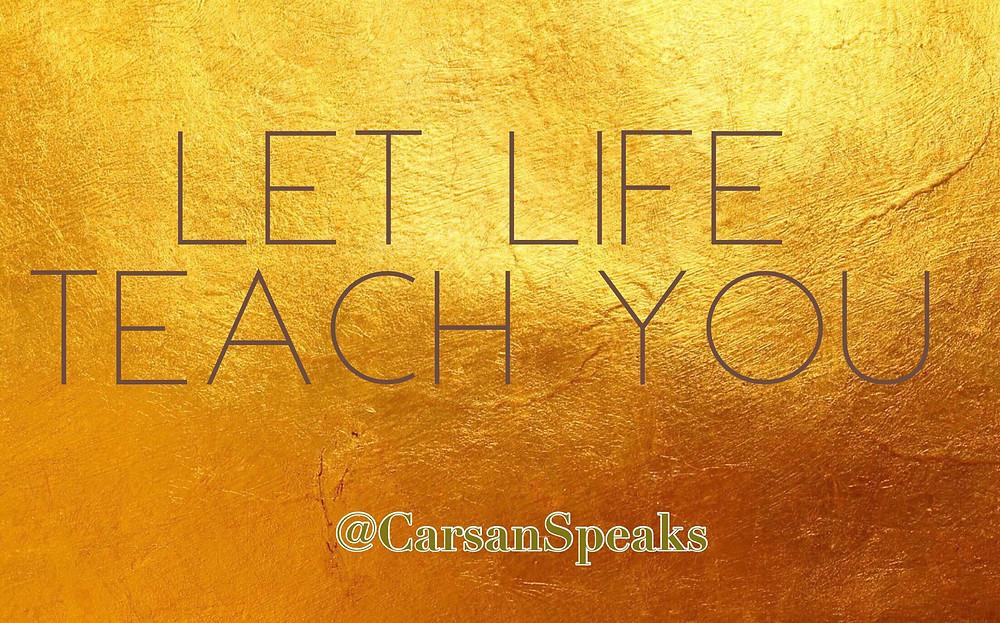 Let Life Teach You