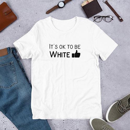 Unisex It's OK To Be White T-Shirt