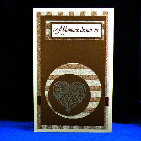 Carte masculine ton brun ''Pour l'homme de ma vie'' et coeur embossé argent