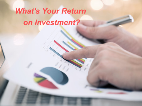 What's Your Return on Investment?