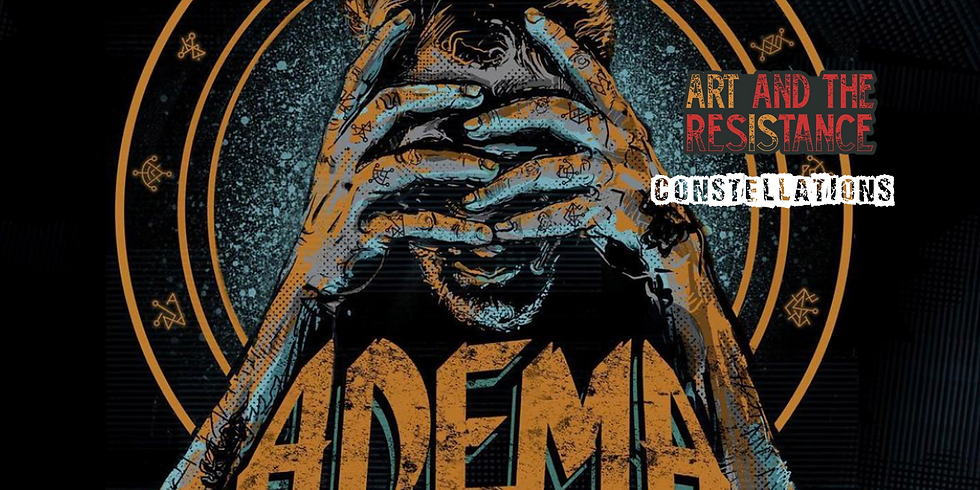 Adema, Art And the Resistance & Constellations
