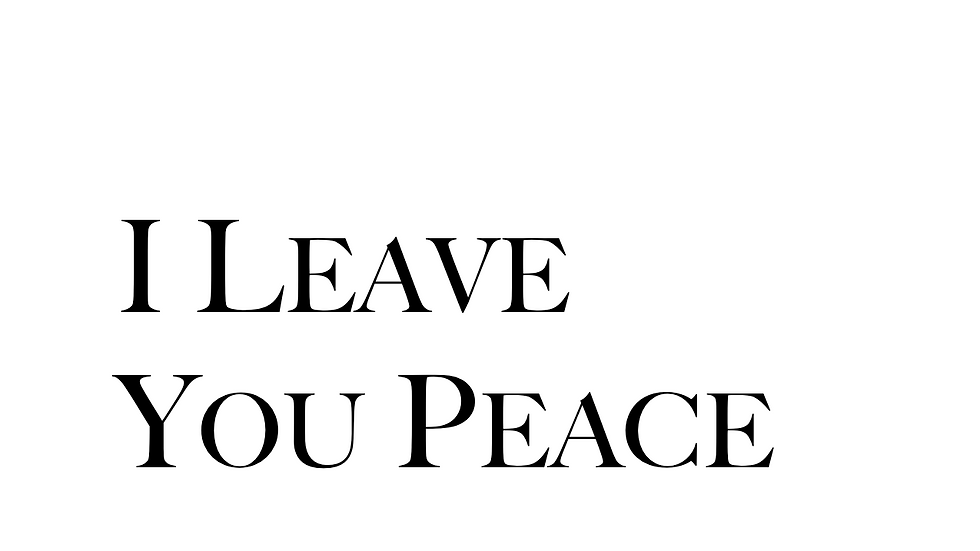 I Leave You Peace (25 Copies)