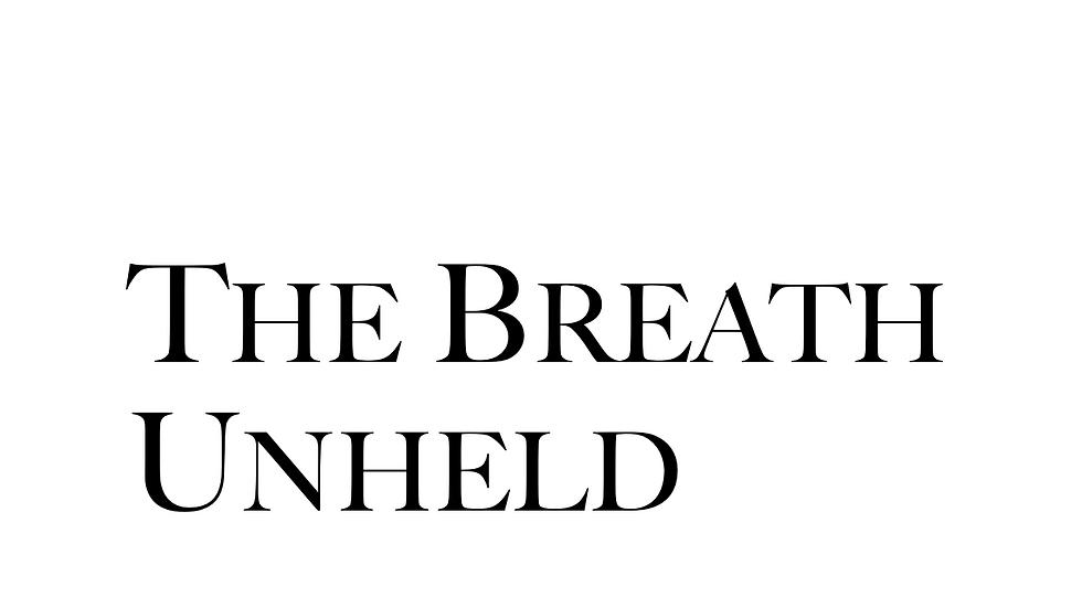 The Breath Unheld (15 Copies)