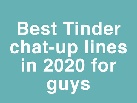 Best pick up lines on Tinder for a guy in 2020.