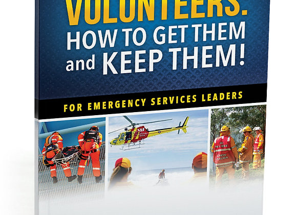Emergency Service Volunteers: How to Get Them and Keep Them!