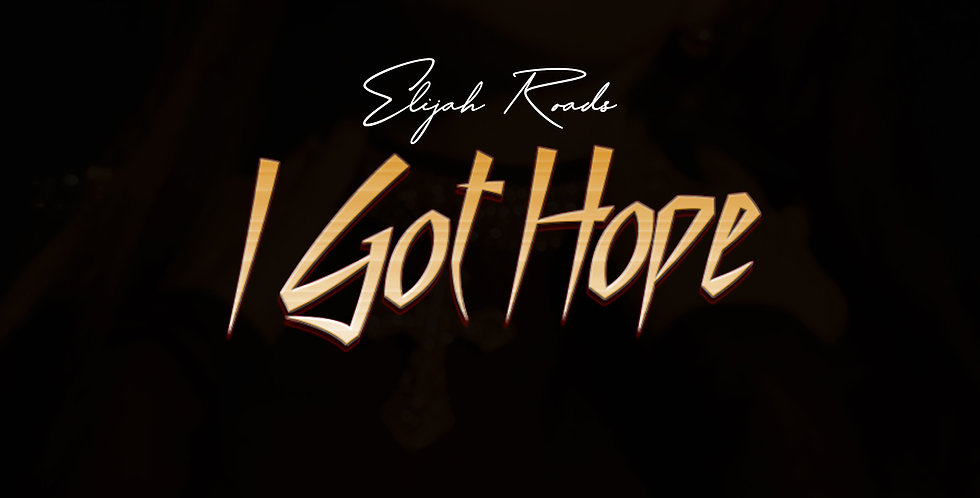 Elijah Roads - I Got Hope