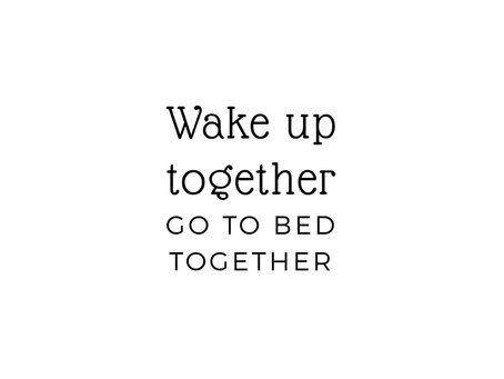 Wake Up Together, Go to Bed Together, Be Happier Together
