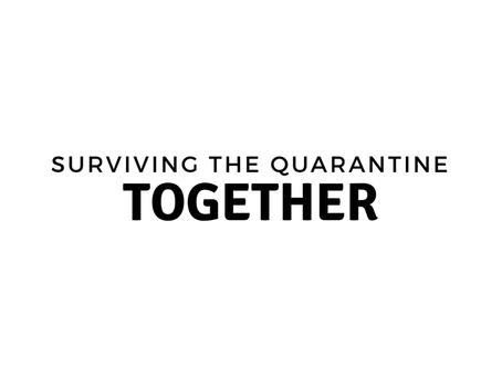 Surviving The Quarantine, Together