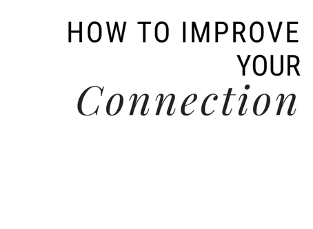 How To Improve Your Connection