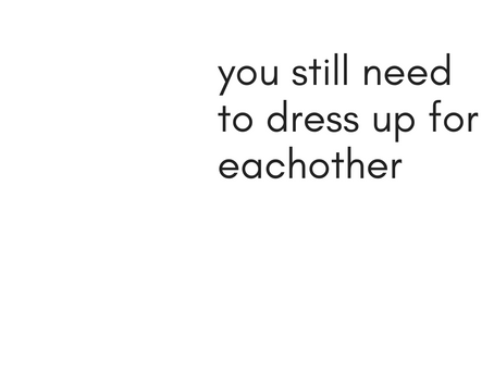 You Still Need To Dress Up For Each Other