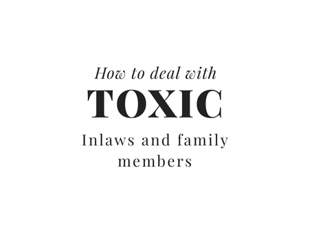 Dealing With Toxic In-Laws *This was not written from experience! My in-laws and family are amazing