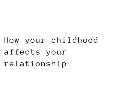 How Your Childhood Affects Your Relationship