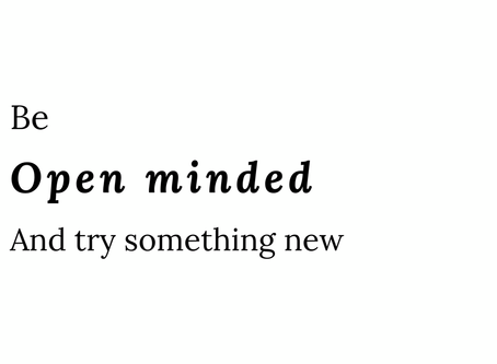 Be Open Minded And Try New Things