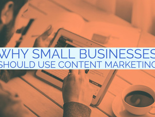 Why Small Businesses Should Use Content Marketing