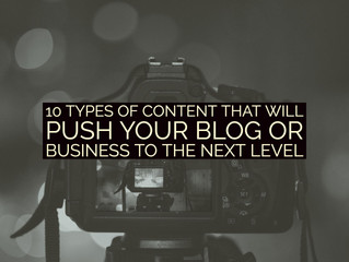 10 Types Of Content That Will Push Your Blog Or Business To The Next Level