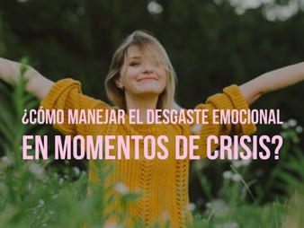 ¿Cómo manejar el Desgaste Emocional en momentos de crisis?