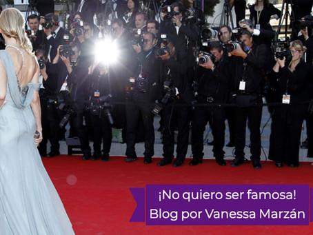 ¡No quiero ser famosa!