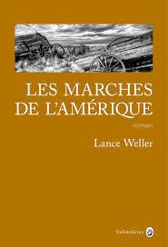 Les marches de l'Amérique - Lance Weller - Gallmeister, 2019.
