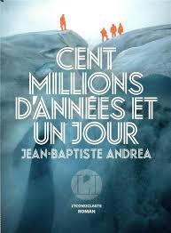Cent millions d'années et un jour - Jean-Baptiste Andrea - L'Iconoclaste, 2019.