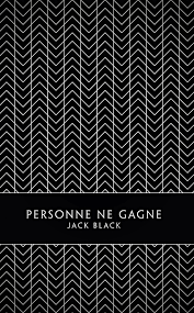 Personne ne gagne - Jack Black - Monsieur Toussaint Louverture, 2017.