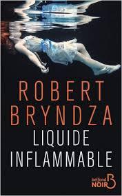 Liquide inflammable - Robert Bryndza - Belfond, 2019.