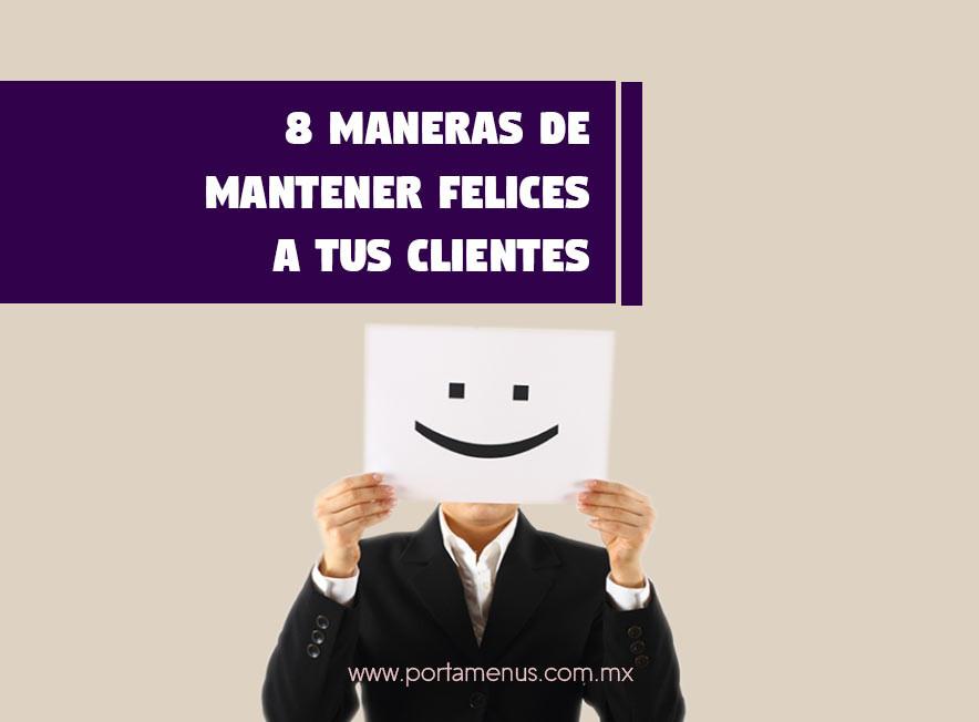 8 Maneras de Mantener Felices a tus Clientes