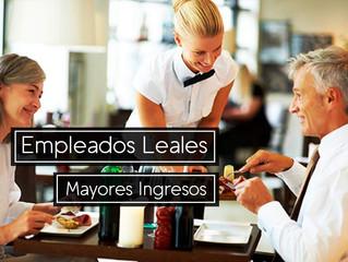 Restaurante: Empleados leales generan Mayores Ingresos.
