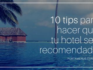 Los mejores 10 tips para hacer que tu hotel sea el más recomendado por tus huéspedes