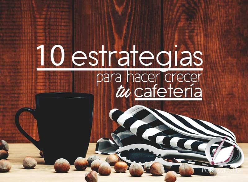 Estrategias para hacer crecer tu cafetería