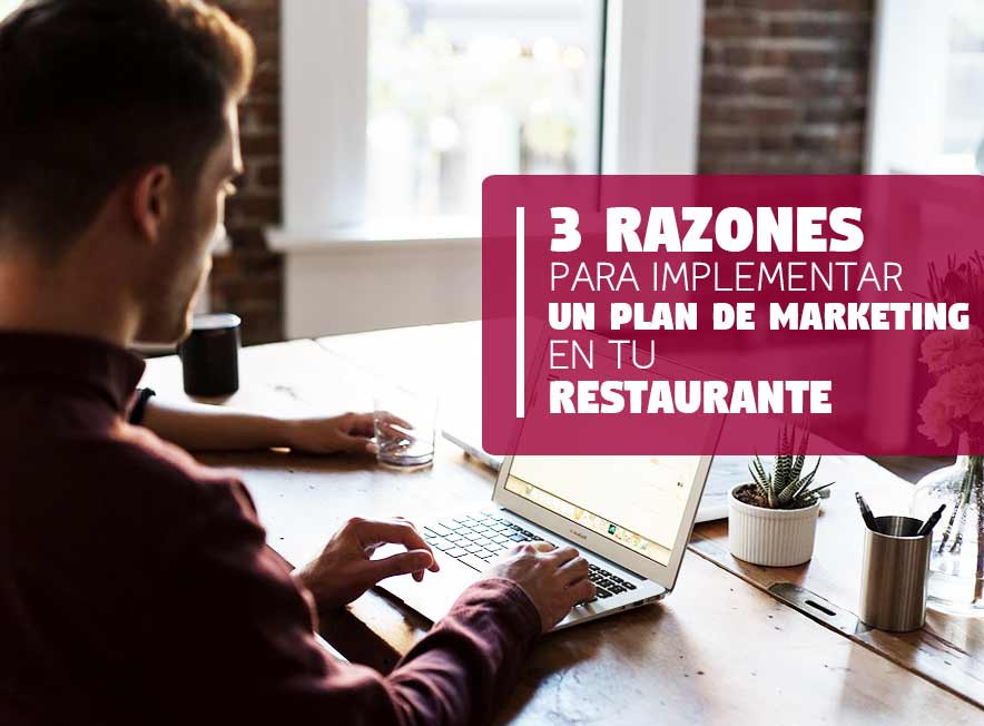3 Razones para implementar un Plan de Marketing en tu Restaurante