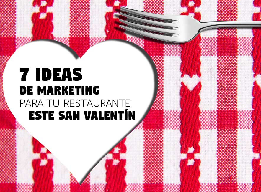 7 Ideas de Marketing para tu restaurante este San Valentin