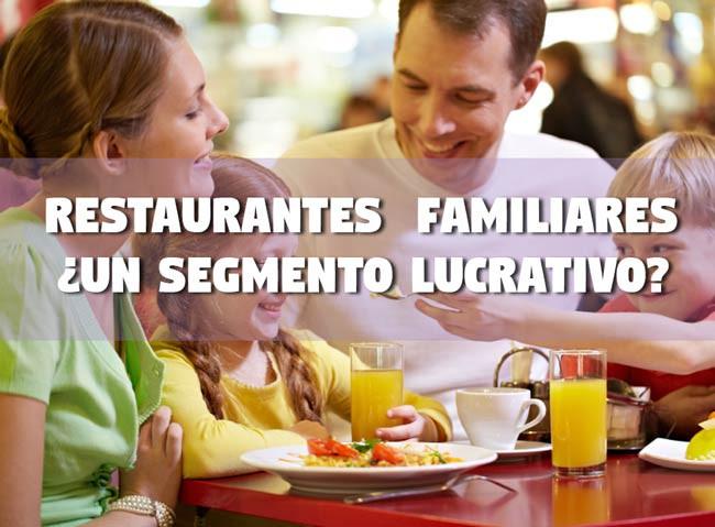 Restaurantes Familiares un Segmento Lucrativo