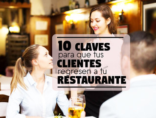 10 Claves para que tus Clientes regresen a tu Restaurante