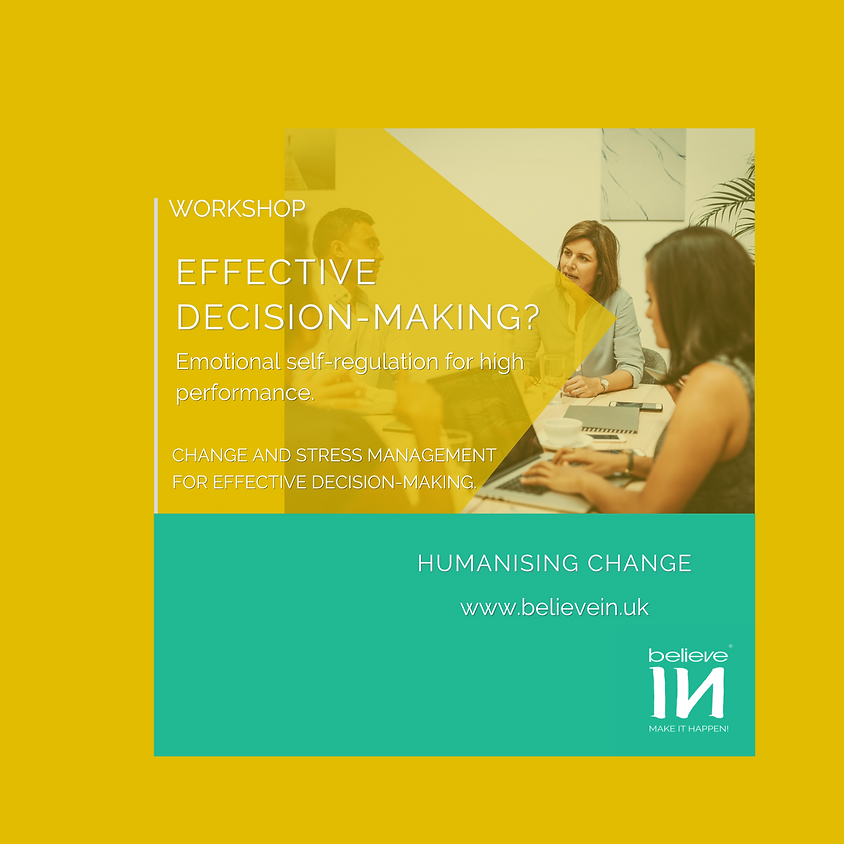 Effective Decision-Making? Emotional self-regulation for high performance during changes in the workplace.
