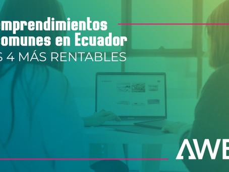 Qué emprendimientos son comunes en Ecuador y los 4 más rentables