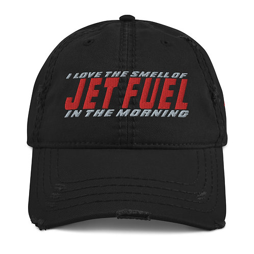 I LOVE THE SMELL OF JET FUEL IN THE MORNING Distressed Hat