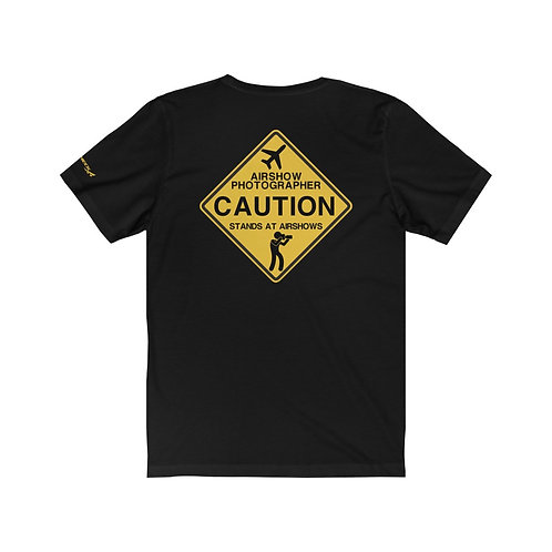 CAUTION AIRSHOW PHOTOGRAPHER STANDS AT AIRSHOWS SIGN Unisex T-Shirt
