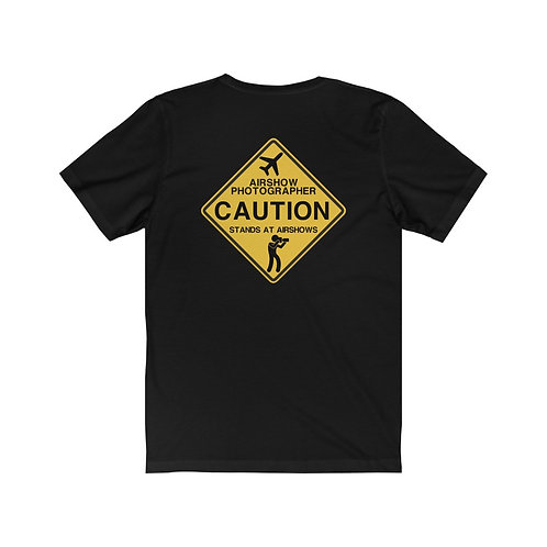 CAUTION AIRSHOW PHOTOGRAPHER STANDS AT AIRSHOWS Unisex Short Sleeve T-Shirt