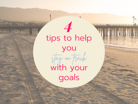 4 Tips to Help You Stay On Track With Your Goals
