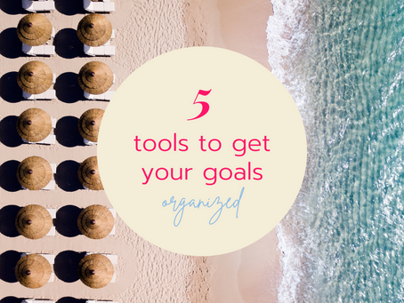 Five Tools To Keep Your Goals Organized