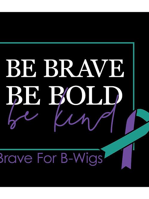 Brave for B-Wigs Tshirt