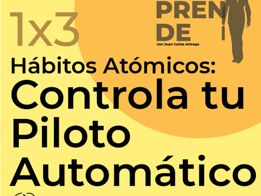 1x3: Hábitos Atómicos: Controla tu Piloto Automático