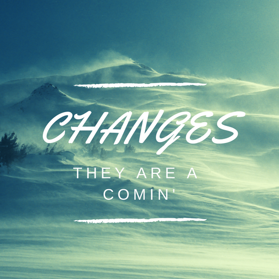 Changes: They Are A Comin'