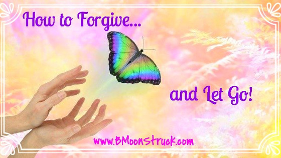 How to Forgive & Let Go !