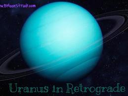 Uranus in Retrograde... How will it effect You ?!?