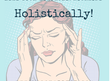 Heal Your Headaches/Migraines Holistically!