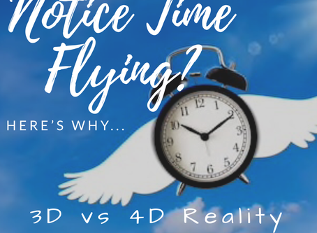 Notice Time Flying? Here's Why... Universal Shifts: 3D vs 4D Reality!