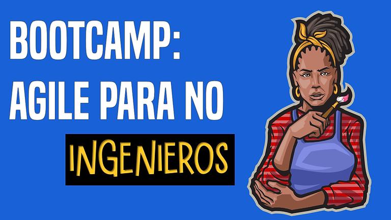 Bootcamp: AGILE para NO ingenieros